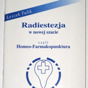 Radiestezja w nowej szacie czyli Homeo-Farmakopunktura – autor Leszek Tulik.